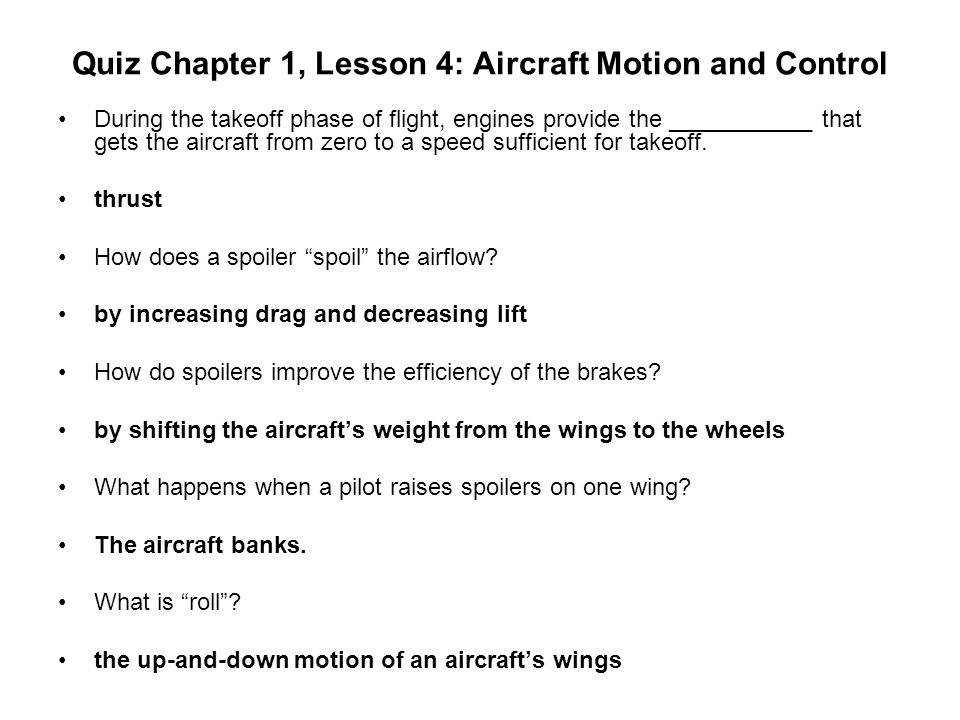 Quiz Chapter 1, Lesson 4: Aircraft Motion and Control During the takeoff phase of flight, engines provide the ___________ that gets the aircraft from