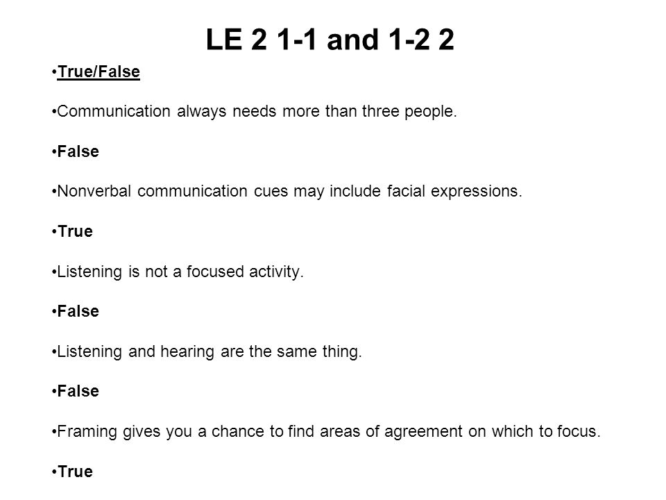 LE 2 1-1 and 1-2 2 True/False Communication always needs more than three people. False Nonverbal communication cues may include facial expressions. Tr