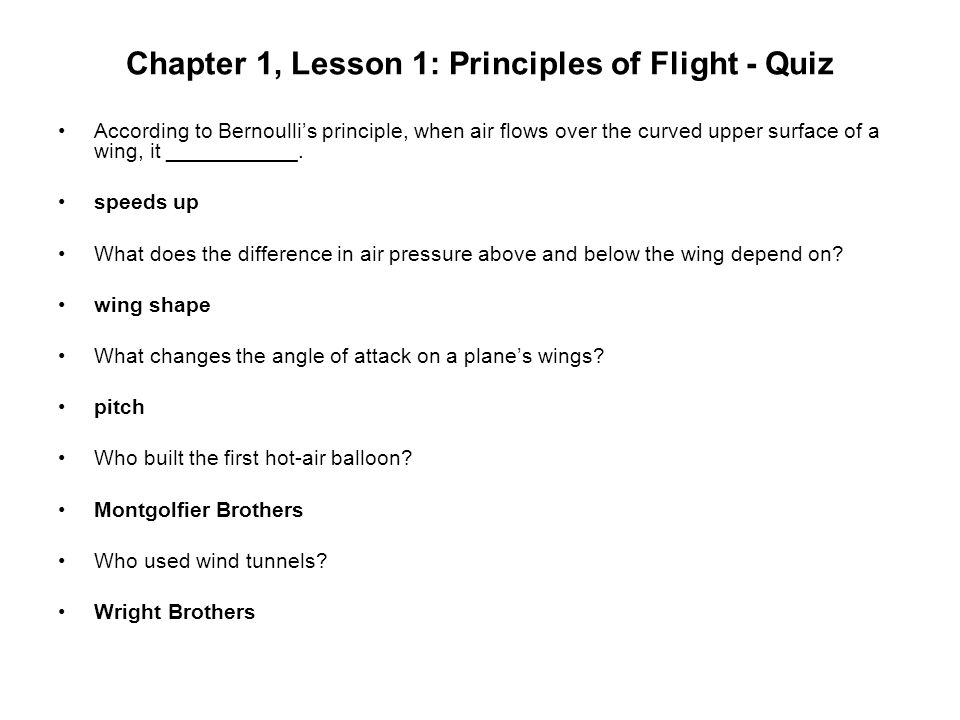 Chapter 1, Lesson 1: Principles of Flight - Quiz According to Bernoullis principle, when air flows over the curved upper surface of a wing, it _______