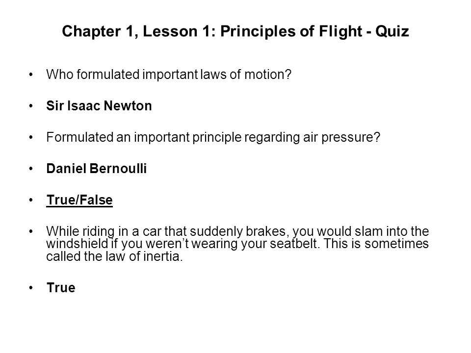 Chapter 1, Lesson 1: Principles of Flight - Quiz Who formulated important laws of motion? Sir Isaac Newton Formulated an important principle regarding
