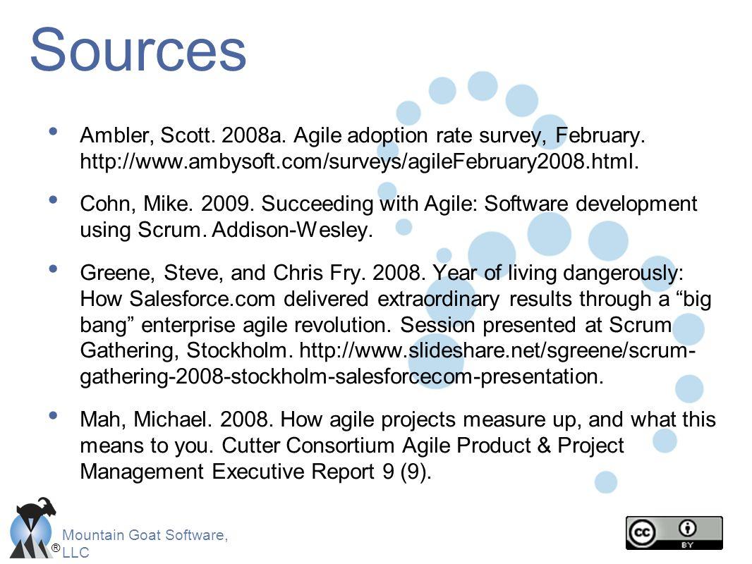® Mountain Goat Software, LLC Sources Ambler, Scott. 2008a. Agile adoption rate survey, February. http://www.ambysoft.com/surveys/agileFebruary2008.ht