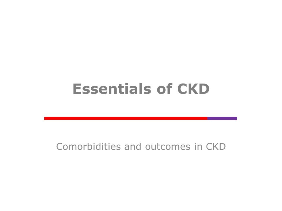 Essentials of CKD Comorbidities and outcomes in CKD
