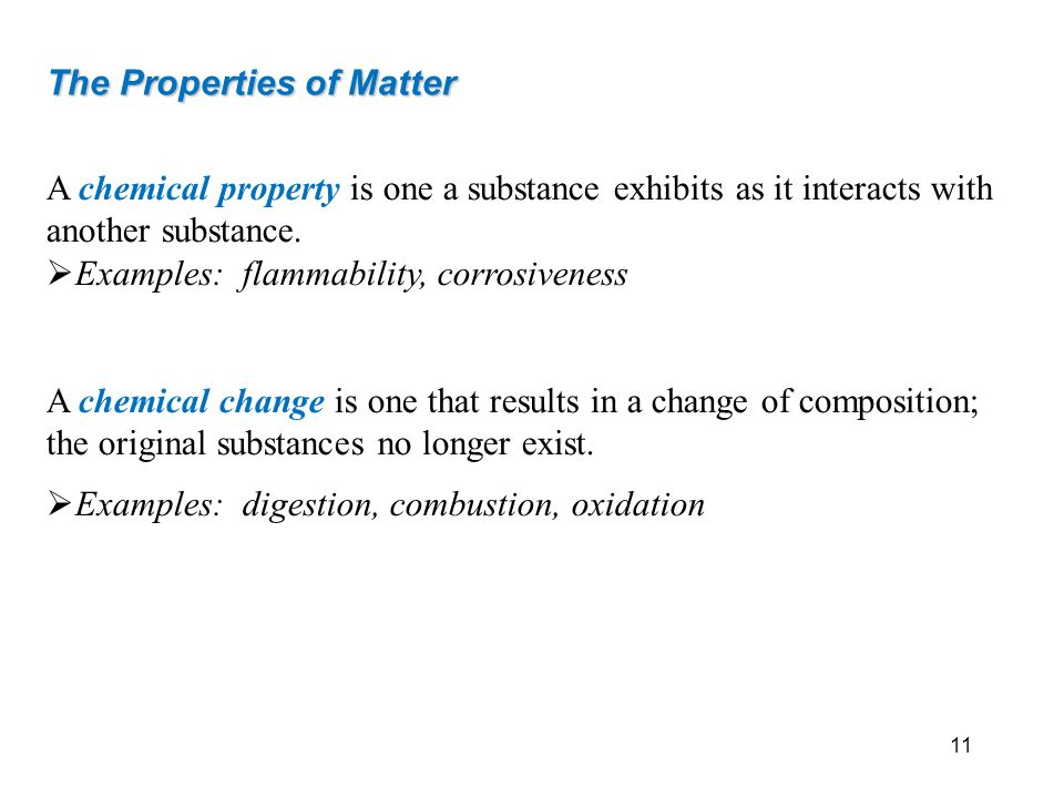 The Properties of Matter A chemical property is one a substance exhibits as it interacts with another substance. Examples: flammability, corrosiveness