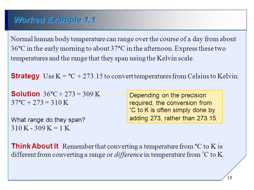 Normal human body temperature can range over the course of a day from about 36°C in the early morning to about 37°C in the afternoon. Express these tw