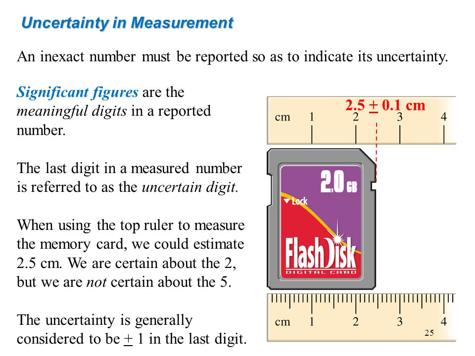 Uncertainty in Measurement An inexact number must be reported so as to indicate its uncertainty. Significant figures are the meaningful digits in a re