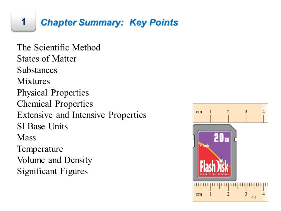Chapter Summary: Key Points 1 The Scientific Method States of Matter Substances Mixtures Physical Properties Chemical Properties Extensive and Intensi