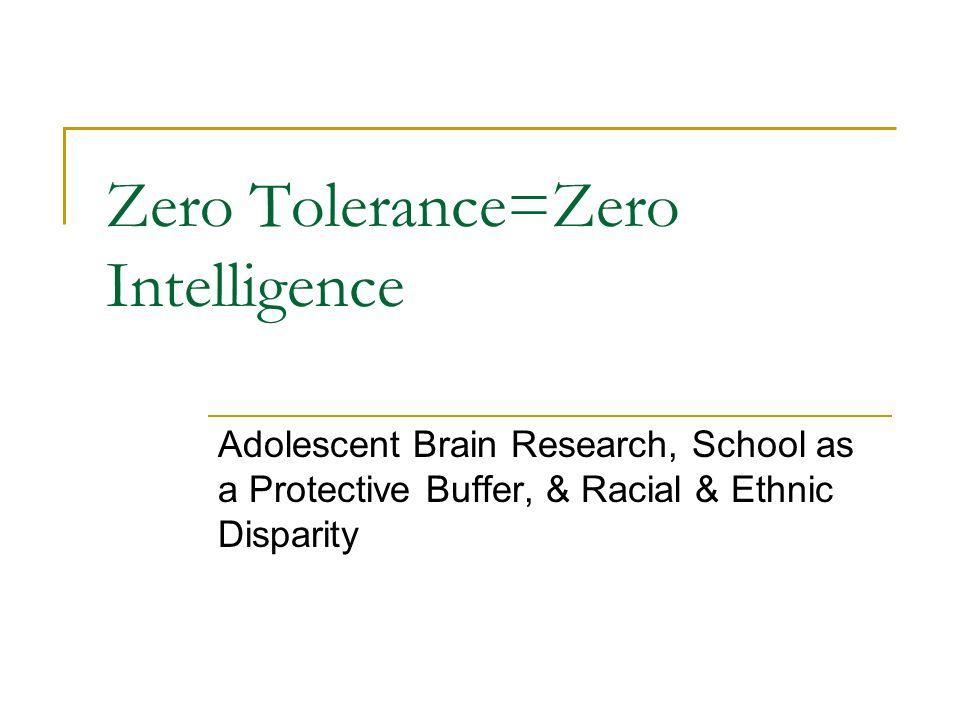 Zero Tolerance=Zero Intelligence Adolescent Brain Research, School as a Protective Buffer, & Racial & Ethnic Disparity