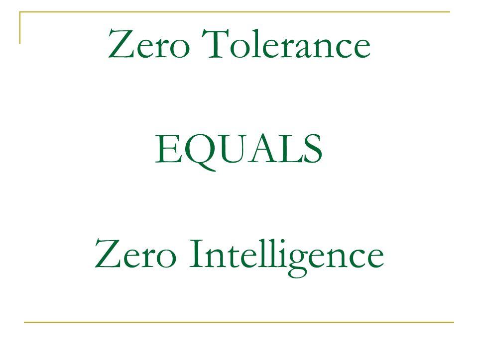 Zero Tolerance EQUALS Zero Intelligence