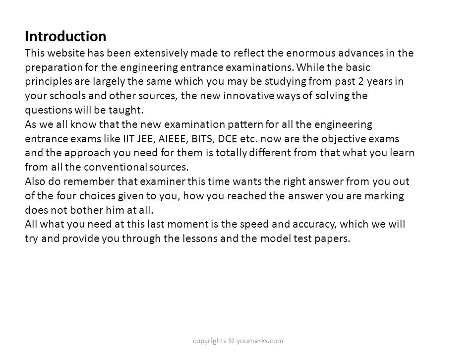 Introduction This website has been extensively made to reflect the enormous advances in the preparation for the engineering entrance examinations. Whi