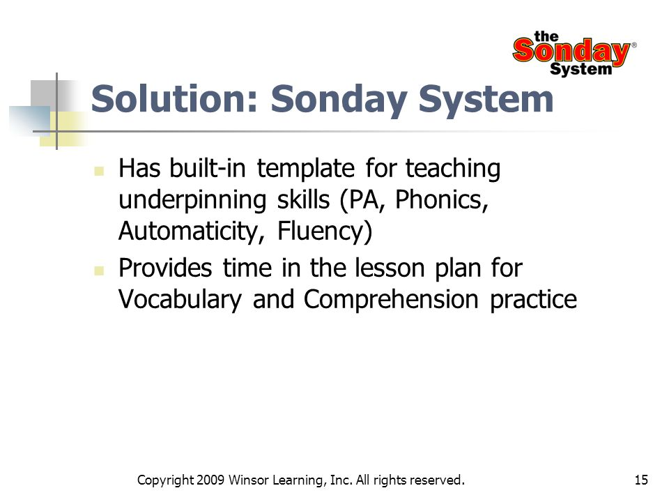 15 Solution: Sonday System Has built-in template for teaching underpinning skills (PA, Phonics, Automaticity, Fluency) Provides time in the lesson pla