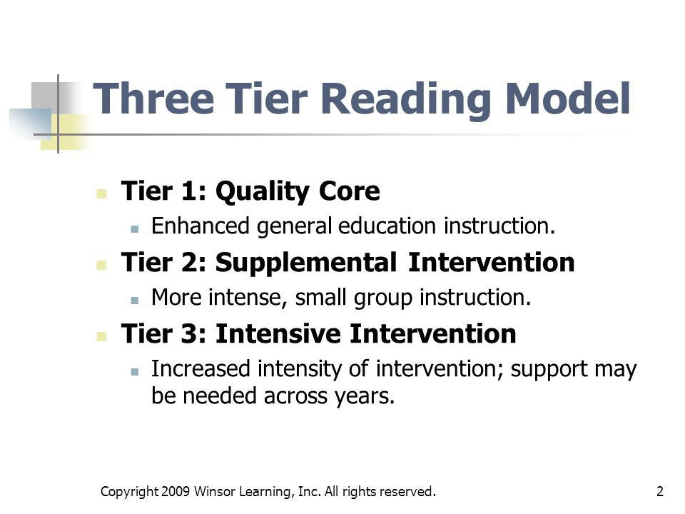 2 Three Tier Reading Model Tier 1: Quality Core Enhanced general education instruction. Tier 2: Supplemental Intervention More intense, small group in