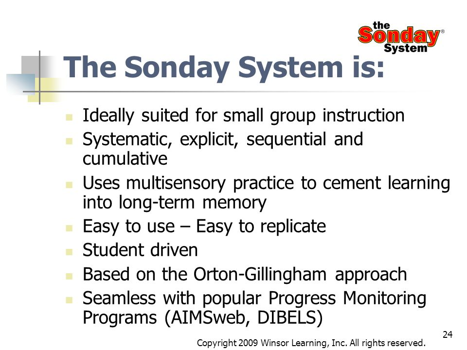 24 The Sonday System is: Ideally suited for small group instruction Systematic, explicit, sequential and cumulative Uses multisensory practice to ceme