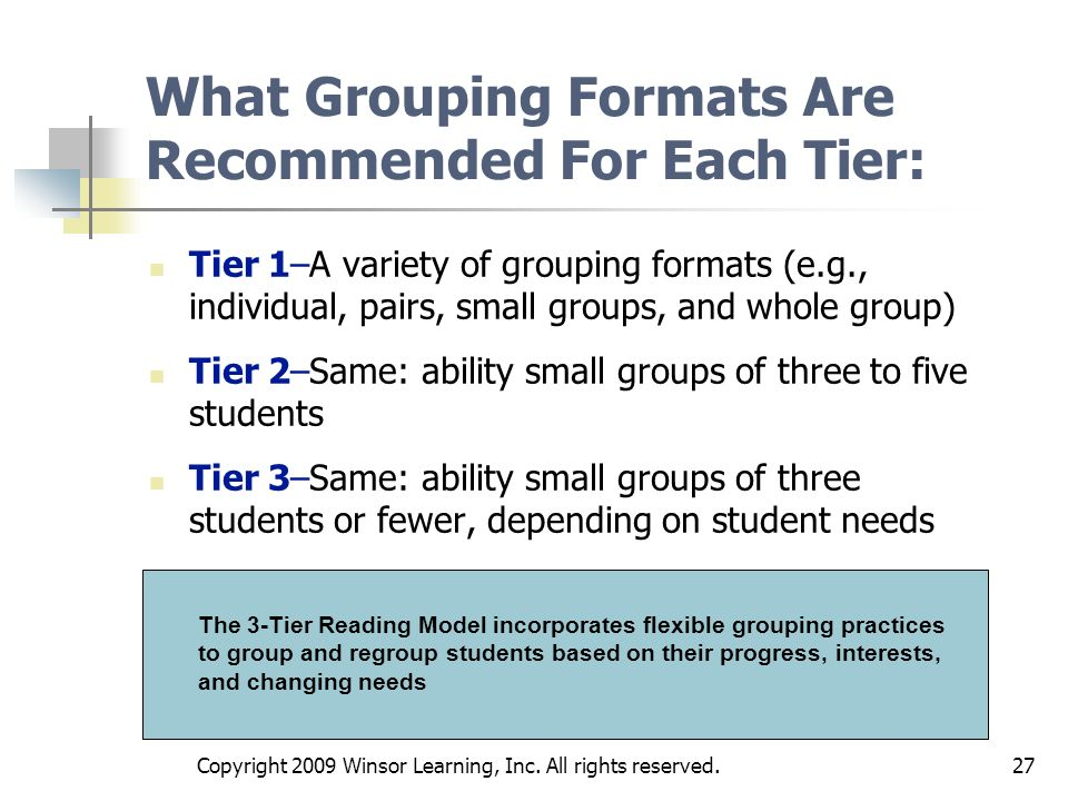 27 What Grouping Formats Are Recommended For Each Tier: Tier 1–A variety of grouping formats (e.g., individual, pairs, small groups, and whole group)