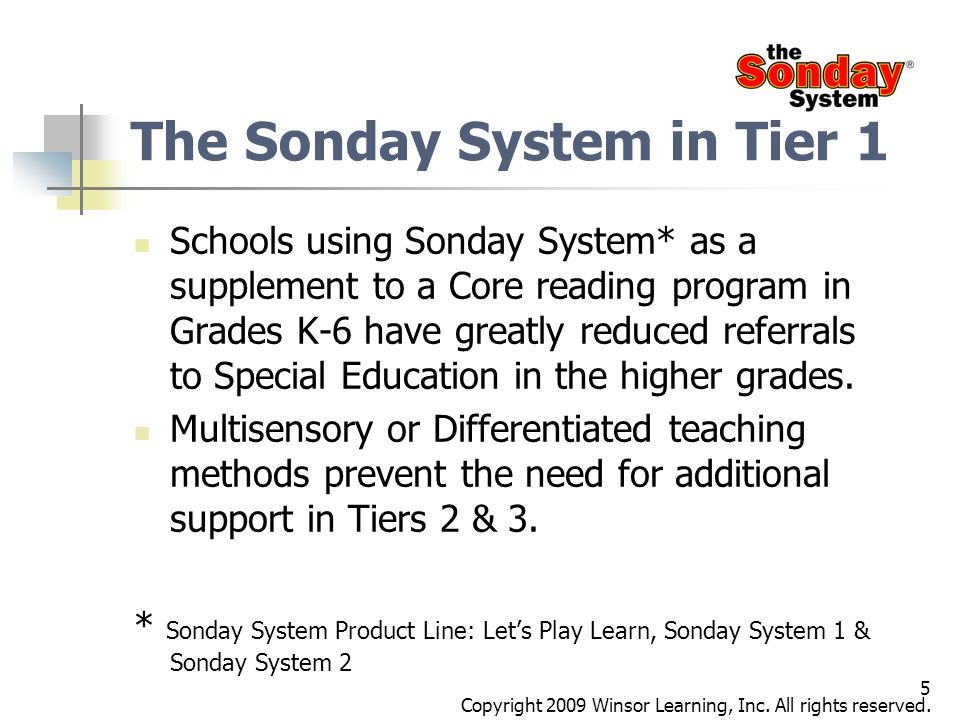 5 The Sonday System in Tier 1 Schools using Sonday System* as a supplement to a Core reading program in Grades K-6 have greatly reduced referrals to S