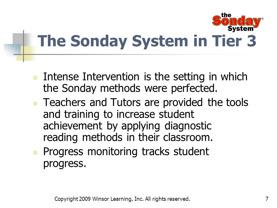 7 The Sonday System in Tier 3 Intense Intervention is the setting in which the Sonday methods were perfected. Teachers and Tutors are provided the too