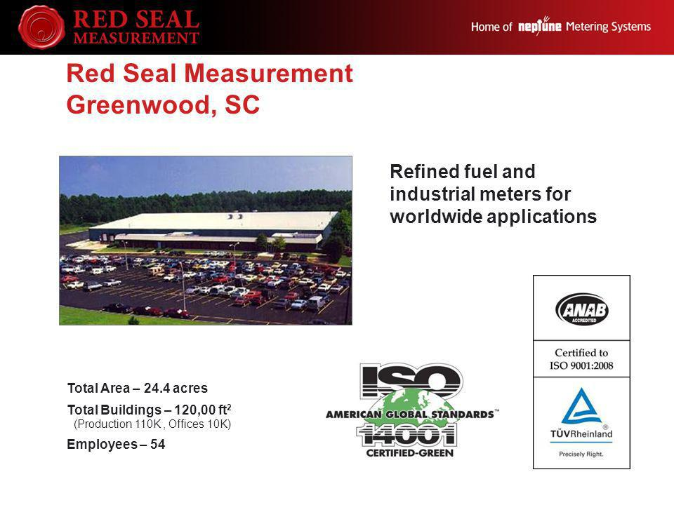 Red Seal Measurement Greenwood, SC Refined fuel and industrial meters for worldwide applications Total Area – 24.4 acres Total Buildings – 120,00 ft 2