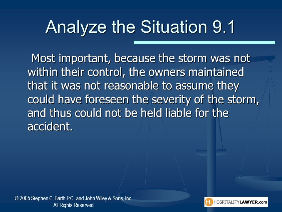 © 2005 Stephen C. Barth P.C. and John Wiley & Sons, Inc. All Rights Reserved Analyze the Situation 9.1 Most important, because the storm was not withi
