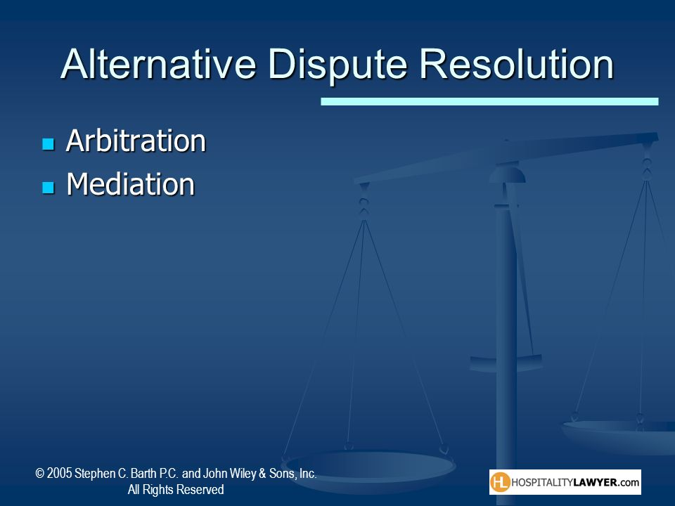 © 2005 Stephen C. Barth P.C. and John Wiley & Sons, Inc. All Rights Reserved Alternative Dispute Resolution Arbitration Arbitration Mediation Mediatio