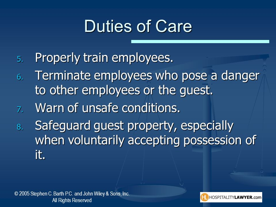© 2005 Stephen C. Barth P.C. and John Wiley & Sons, Inc. All Rights Reserved Duties of Care 5. Properly train employees. 6. Terminate employees who po