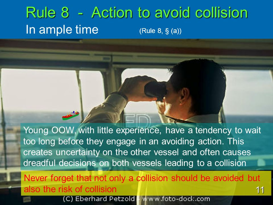 Rule 8 - Action to avoid collision In ample time (Rule 8, § (a)) Young OOW, with little experience, have a tendency to wait too long before they engag