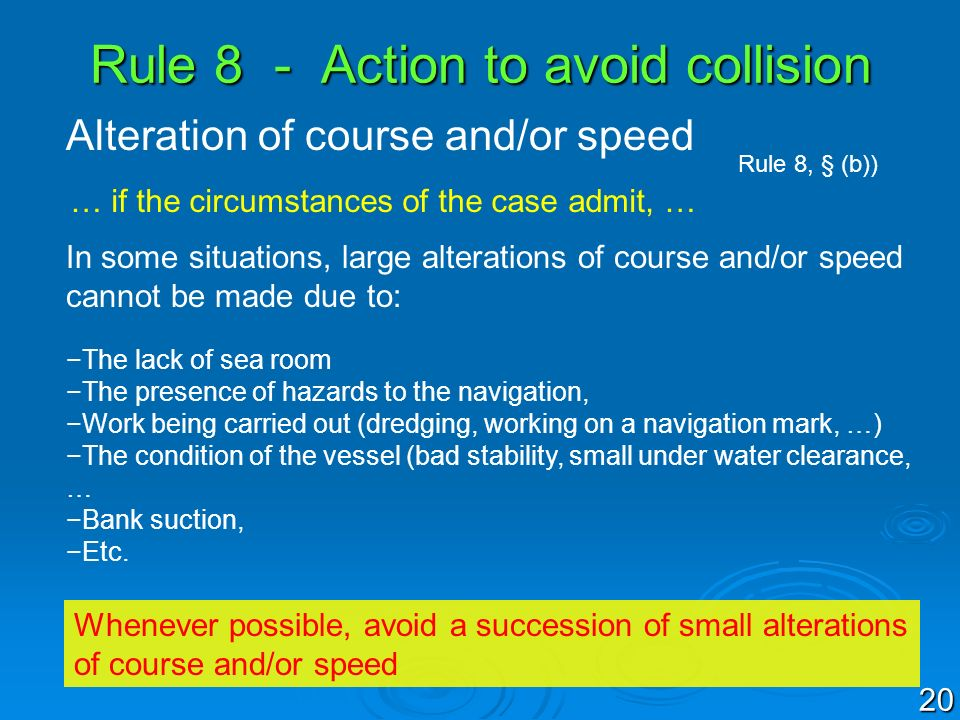 Rule 8 - Action to avoid collision Alteration of course and/or speed Rule 8, § (b)) … if the circumstances of the case admit, … In some situations, la