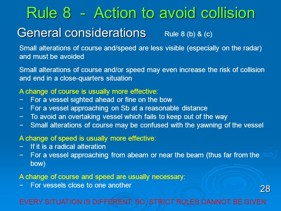 Rule 8 - Action to avoid collision General considerations Rule 8 (b) & (c) Small alterations of course and/speed are less visible (especially on the r