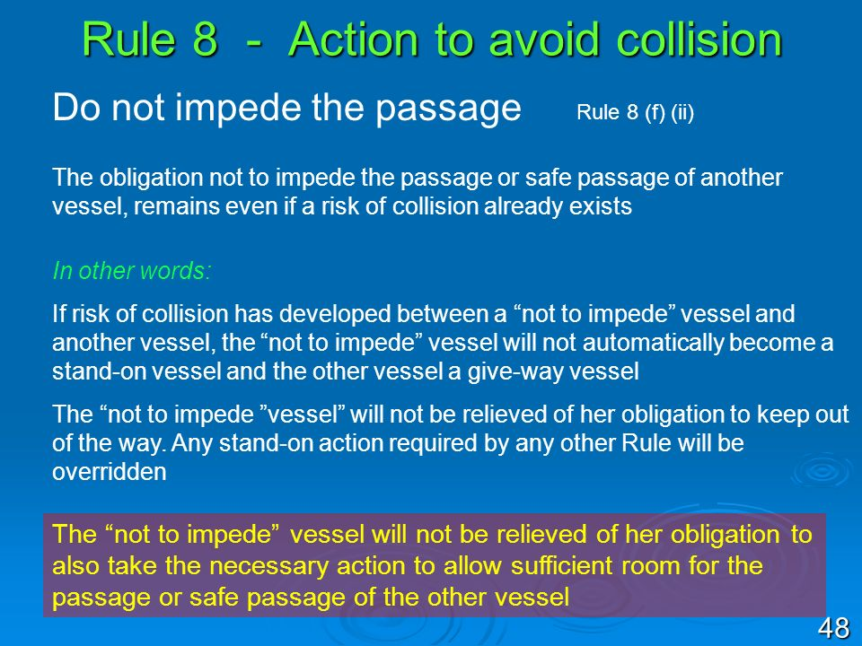 Rule 8 - Action to avoid collision Do not impede the passage Rule 8 (f) (ii) The obligation not to impede the passage or safe passage of another vesse