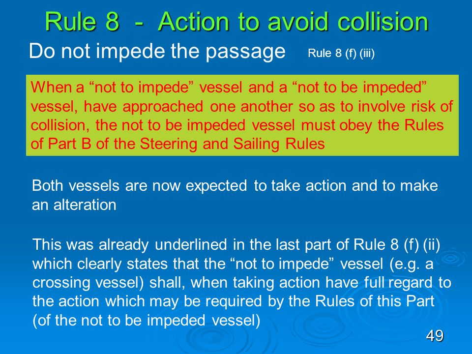 Rule 8 - Action to avoid collision Do not impede the passage Rule 8 (f) (iii) When a not to impede vessel and a not to be impeded vessel, have approac