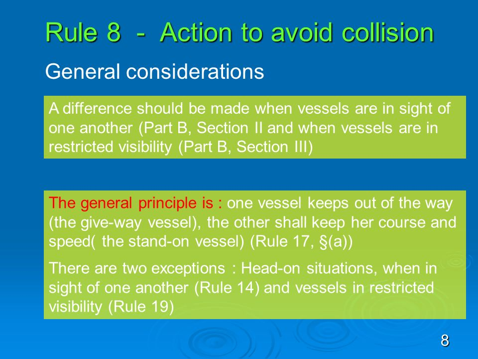 Rule 8 - Action to avoid collision General considerations A difference should be made when vessels are in sight of one another (Part B, Section II and
