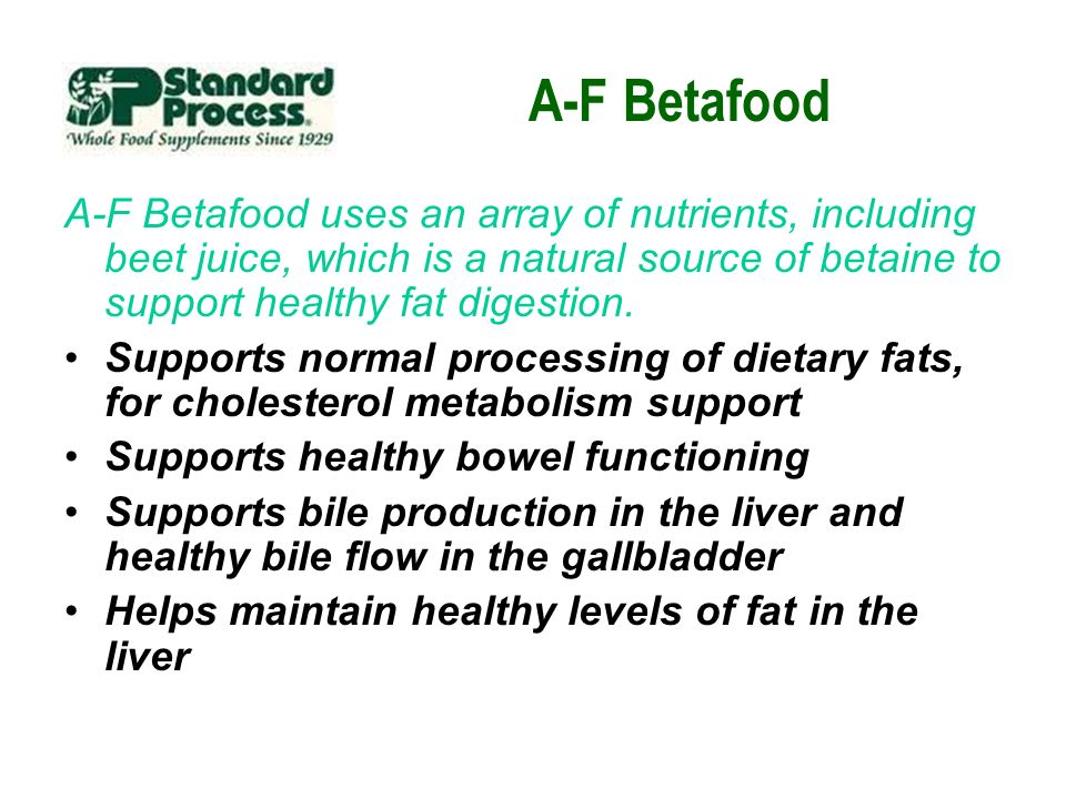 A-F Betafood A-F Betafood uses an array of nutrients, including beet juice, which is a natural source of betaine to support healthy fat digestion. Sup