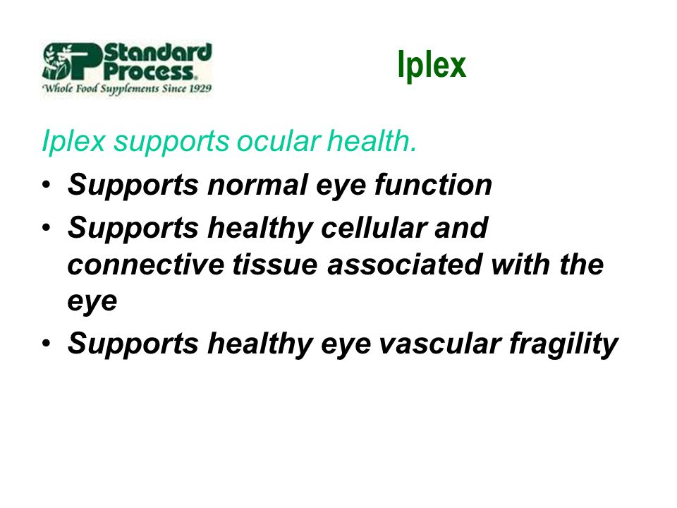 Iplex Iplex supports ocular health. Supports normal eye function Supports healthy cellular and connective tissue associated with the eye Supports heal
