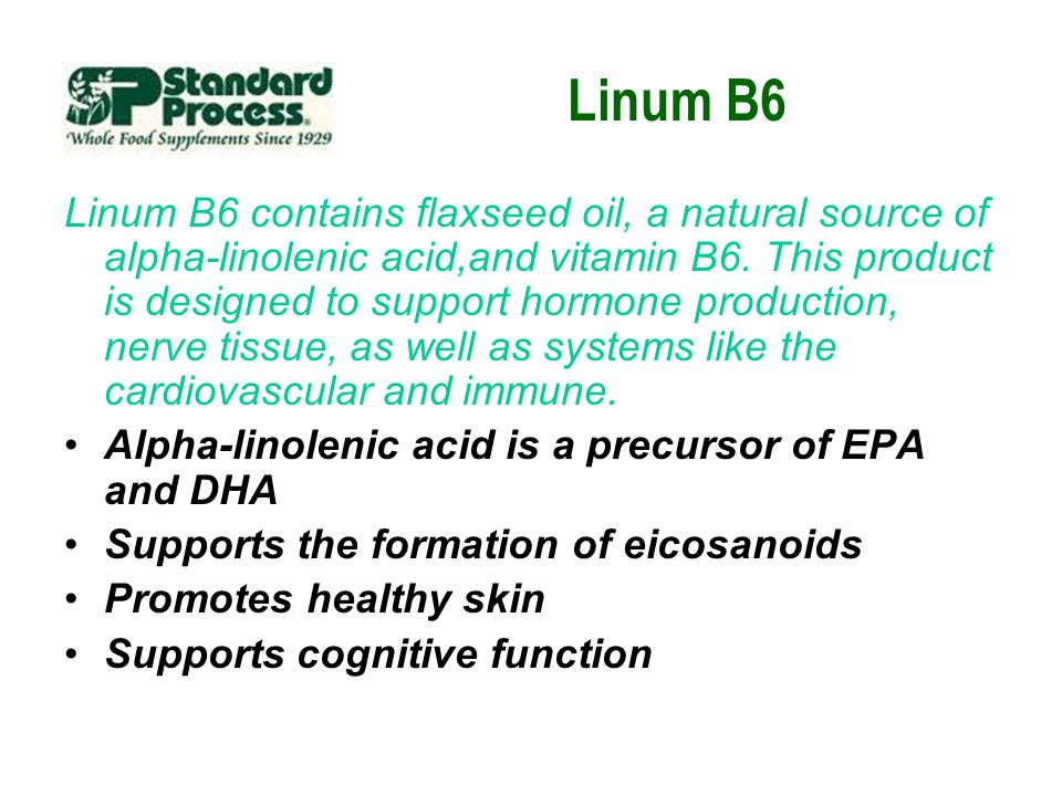 Linum B6 Linum B6 contains flaxseed oil, a natural source of alpha-linolenic acid,and vitamin B6. This product is designed to support hormone producti