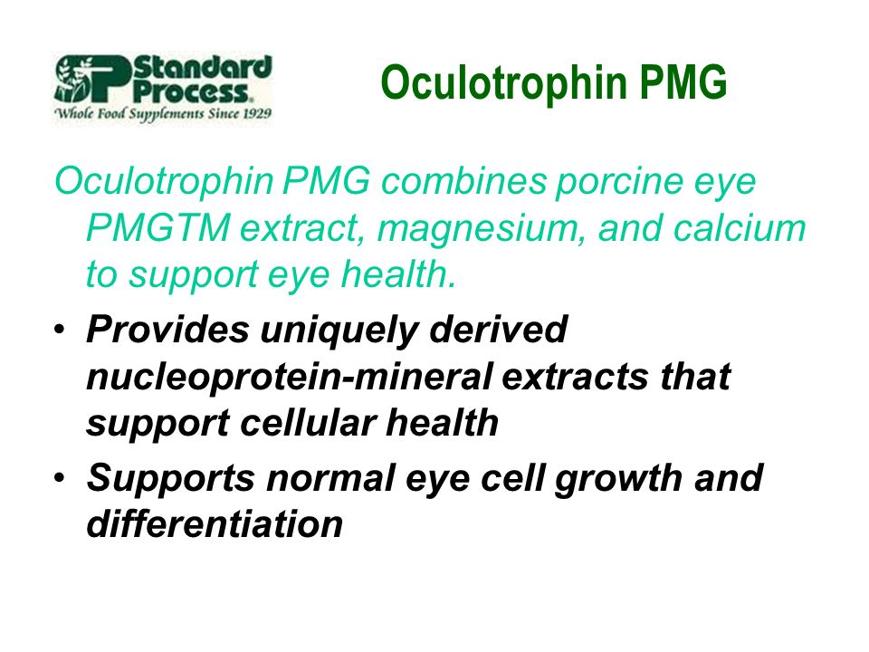 Oculotrophin PMG Oculotrophin PMG combines porcine eye PMGTM extract, magnesium, and calcium to support eye health. Provides uniquely derived nucleopr