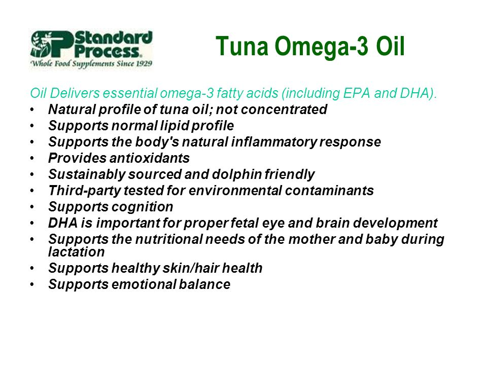 Tuna Omega-3 Oil Oil Delivers essential omega-3 fatty acids (including EPA and DHA). Natural profile of tuna oil; not concentrated Supports normal lip