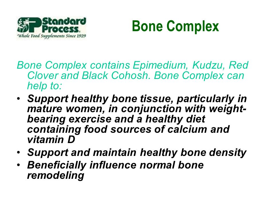 Bone Complex Bone Complex contains Epimedium, Kudzu, Red Clover and Black Cohosh. Bone Complex can help to: Support healthy bone tissue, particularly