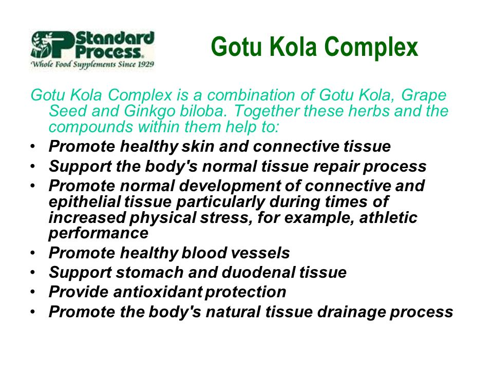 Gotu Kola Complex Gotu Kola Complex is a combination of Gotu Kola, Grape Seed and Ginkgo biloba. Together these herbs and the compounds within them he