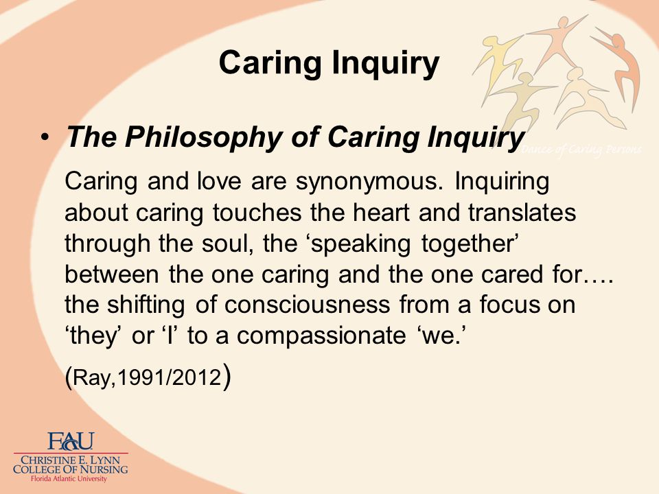 Caring Inquiry Compassion is defined as the following: a wounding of the heart where the other enters into us and makes us other.