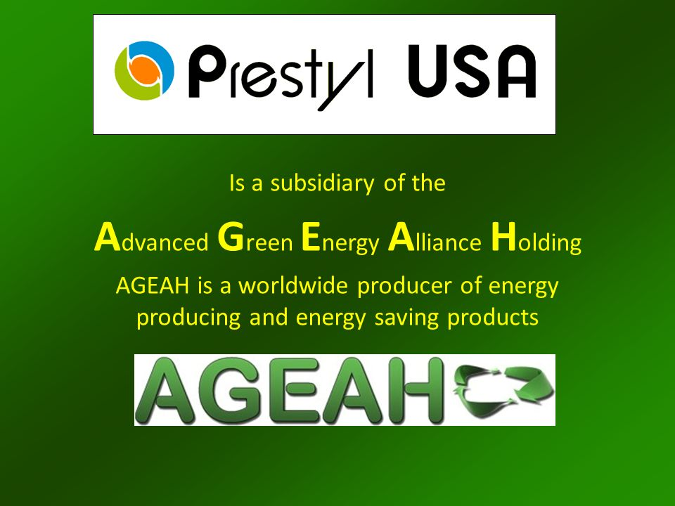 Is a subsidiary of the A dvanced G reen E nergy A lliance H olding AGEAH is a worldwide producer of energy producing and energy saving products