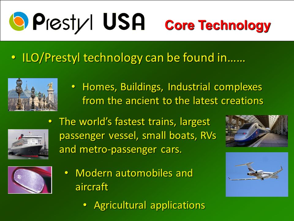 Modern automobiles and aircraft Modern automobiles and aircraft Core Technology ILO/Prestyl technology can be found in…… ILO/Prestyl technology can be
