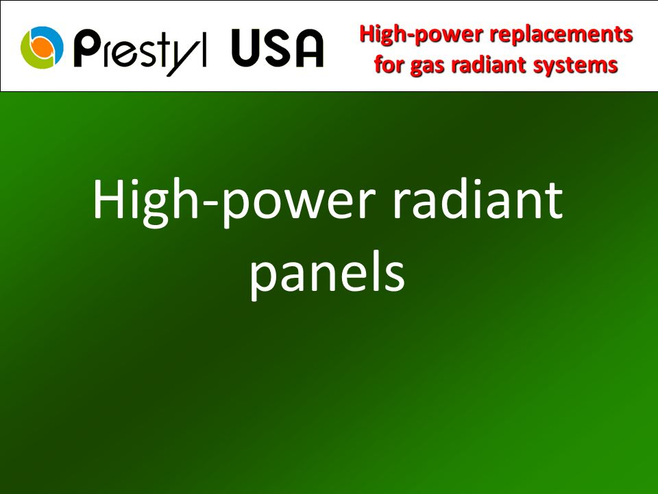 High-power radiant panels High-power replacements for gas radiant systems