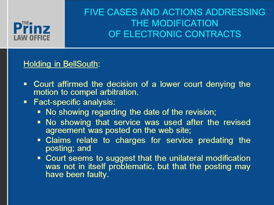 FIVE CASES AND ACTIONS ADDRESSING THE MODIFICATION OF ELECTRONIC CONTRACTS Holding in BellSouth: Court affirmed the decision of a lower court denying the motion to compel arbitration.