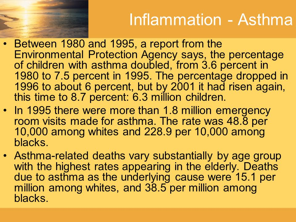 Inflammation - Asthma The driving force behind the dramatic increases in asthma cannot be explained by a genetic component.