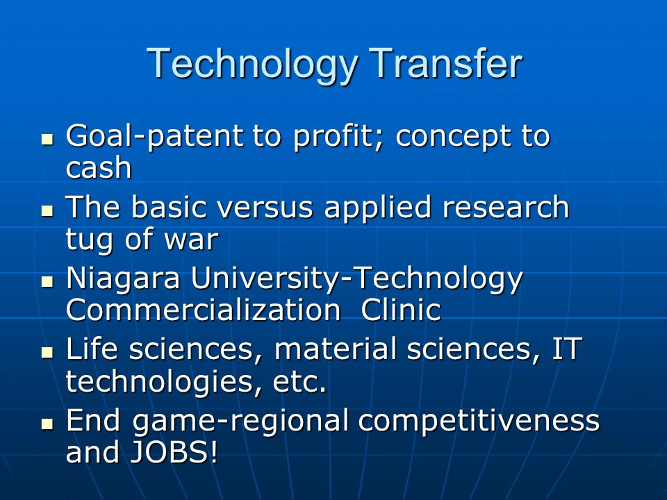 Technology Transfer Goal-patent to profit; concept to cash Goal-patent to profit; concept to cash The basic versus applied research tug of war The bas