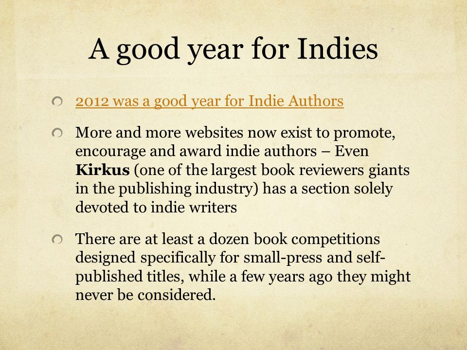 A good year for Indies 2012 was a good year for Indie Authors More and more websites now exist to promote, encourage and award indie authors – Even Ki