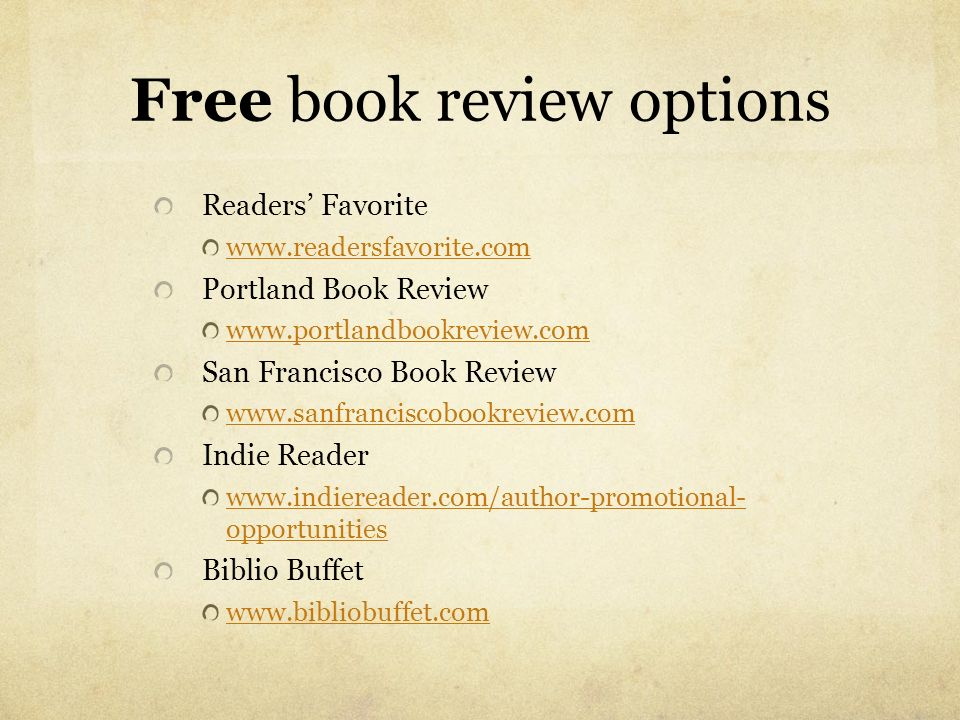 Free book review options Readers Favorite www.readersfavorite.com Portland Book Review www.portlandbookreview.com San Francisco Book Review www.sanfra