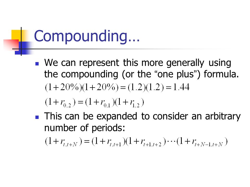 Compounding… We can represent this more generally using the compounding (or the one plus ) formula. This can be expanded to consider an arbitrary numb
