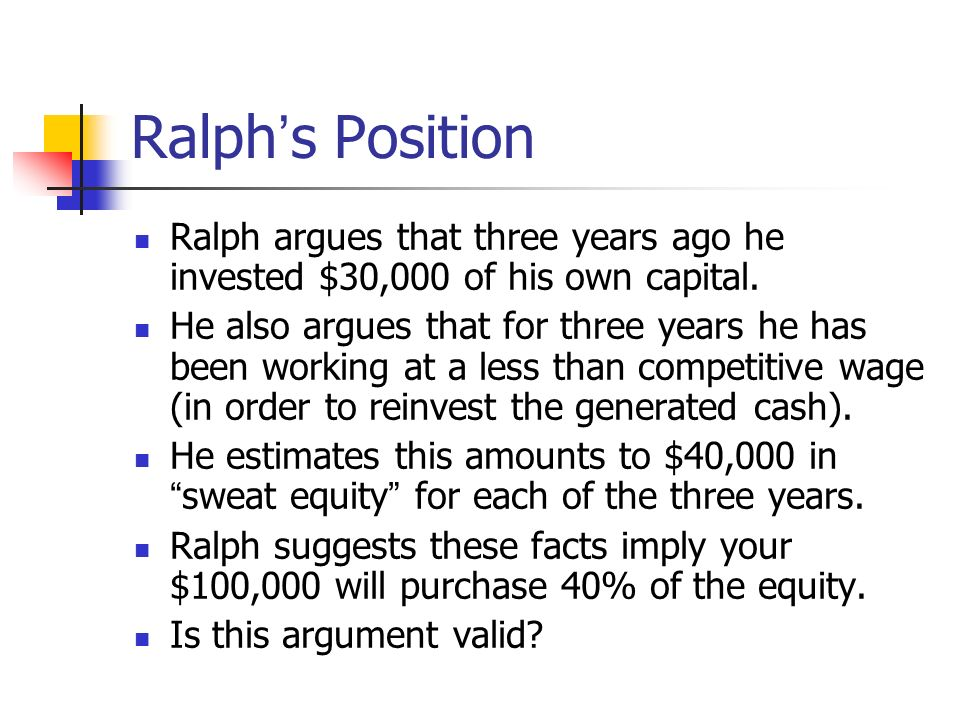 Ralph s Position Ralph argues that three years ago he invested $30,000 of his own capital. He also argues that for three years he has been working at