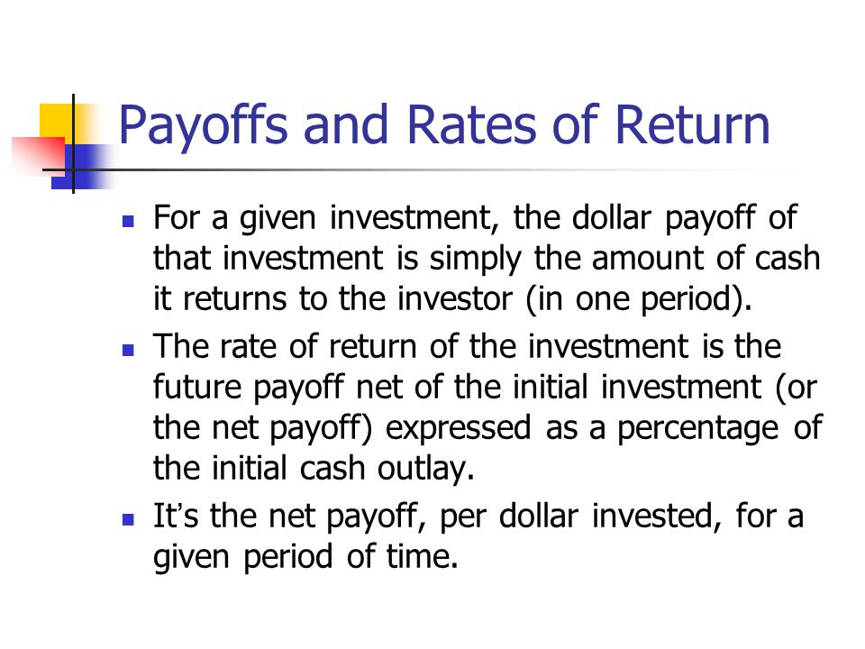 Payoffs and Rates of Return For a given investment, the dollar payoff of that investment is simply the amount of cash it returns to the investor (in o