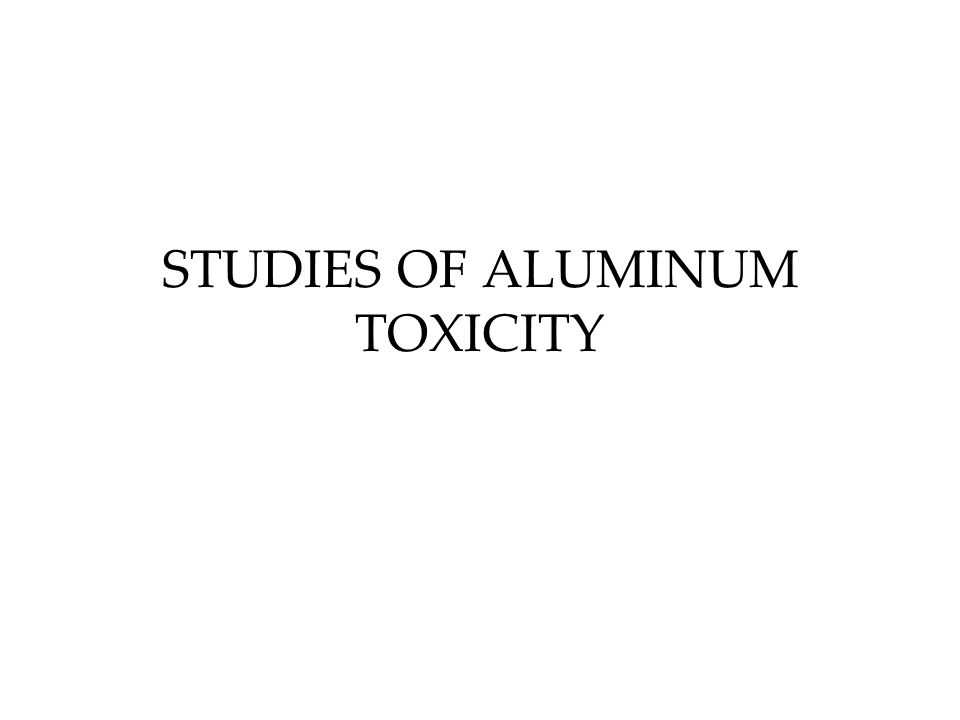 Aluminum Toxicity 1 Aluminum, a contaminant of commercial intravenous– feeding solutions, is potentially neurotoxic.