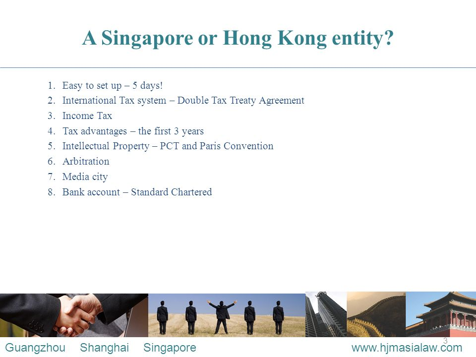 3 A Singapore or Hong Kong entity. 1.Easy to set up – 5 days.